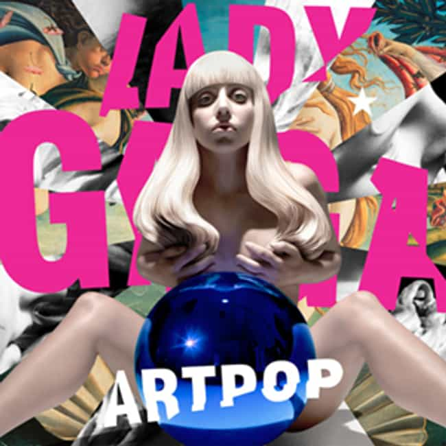 Artpop is listed (or ranked) 3 on the list The Best Lady Gaga Albums of All Time