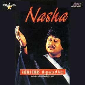 Nasha is listed (or ranked) 5 on the list The Best Pankaj Udhas Albums of All Time