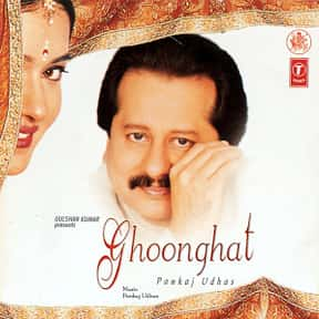 Ghoonghat is listed (or ranked) 14 on the list The Best Pankaj Udhas Albums of All Time