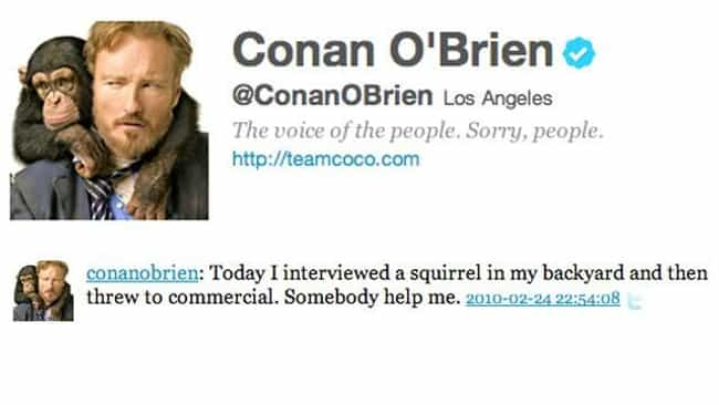 Conan O'Brien is listed (or ranked) 2 on the list The Very First Tweets From TV Stars