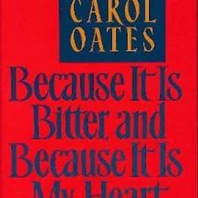 Because It Is Bitter, and Beca is listed (or ranked) 7 on the list The Best Joyce Carol Oates Books