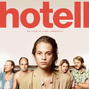 Hotell is listed (or ranked) 17 on the list The Best Alicia Vikander Movies
