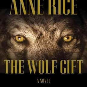The Wolf Gift is listed (or ranked) 19 on the list The Best Anne Rice Books