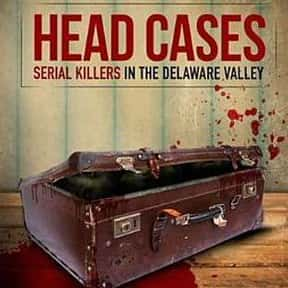 Head Cases: Serial Killers in  is listed (or ranked) 10 on the list The Best Movies That Take Place In Delaware