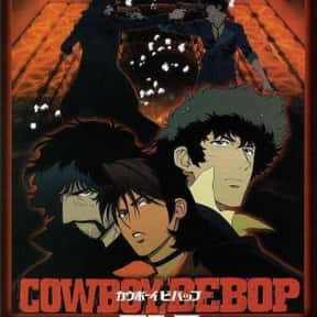 Cowboy Bebop: The Movie is listed (or ranked) 20 on the list The Best Anime Movies of All Time