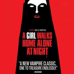 A Girl Walks Home Alone at Nig is listed (or ranked) 23 on the list Great Movies About Furious Women Out for Revenge