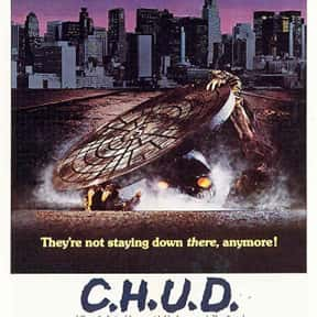 C.H.U.D. is listed (or ranked) 19 on the list The Best B Movies of All Time