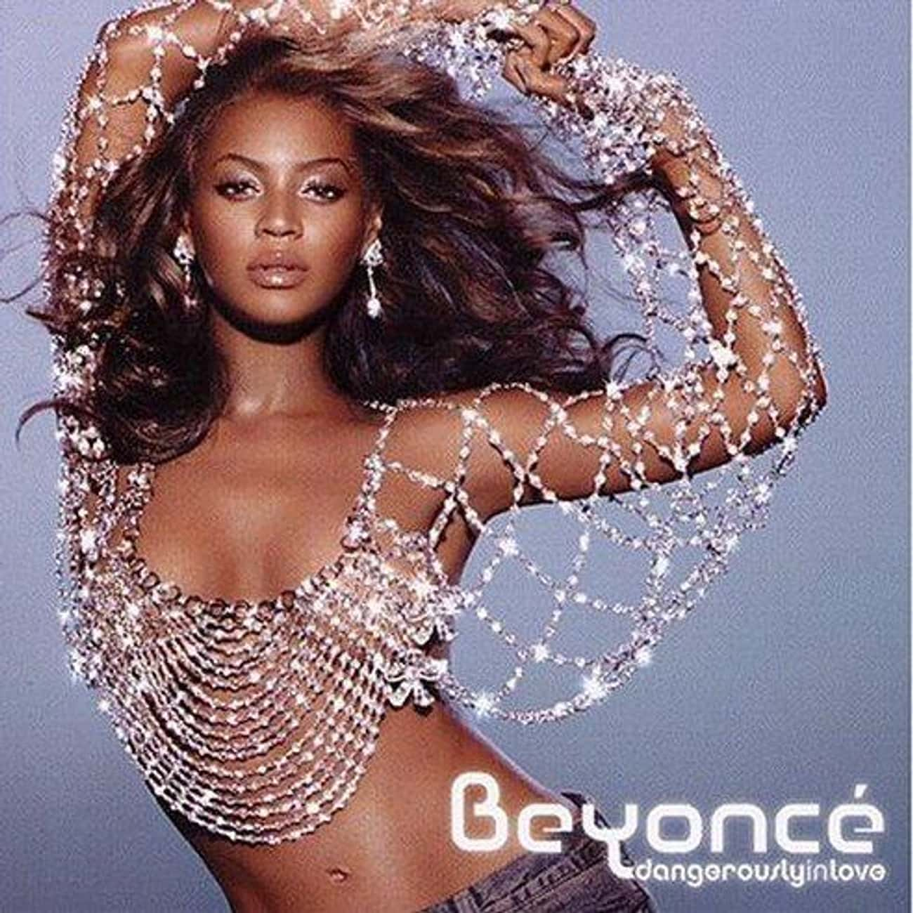 Dangerously in Love is listed (or ranked) 1 on the list The Best Beyonce Albums, Ranked