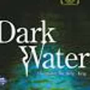 Dark Water is listed (or ranked) 23 on the list The Best Movies With Water in the Title