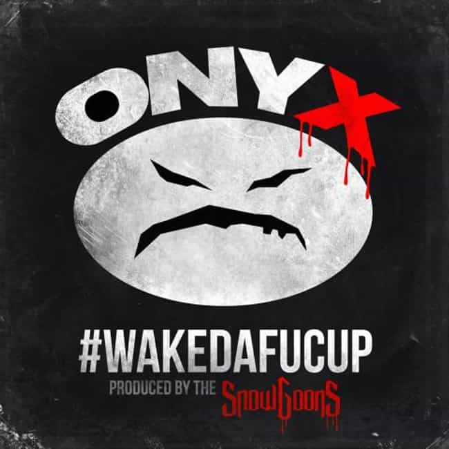 #WAKEDAFUCUP is listed (or ranked) 4 on the list The Best Onyx Albums of All Time
