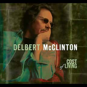 Cost of Living is listed (or ranked) 18 on the list The Best Delbert McClinton Albums of All Time