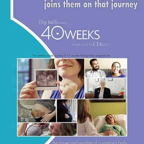 40 Weeks is listed (or ranked) 2 on the list The Best Documentaries About Pregnancy