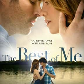 The Best Of Me is listed (or ranked) 19 on the list Romantic Movies Your Girlfriend Forces You To Watch