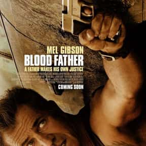 Blood Father is listed (or ranked) 23 on the list The Best Action Movies of 2016