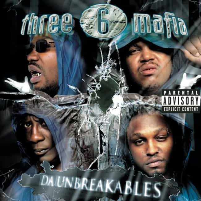 Da Unbreakables is listed (or ranked) 4 on the list The Best Three 6 Mafia Albums of All Time
