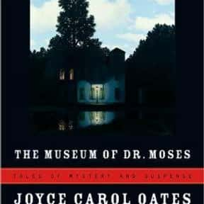 The Museum of Dr. Moses: Tales is listed (or ranked) 18 on the list The Best Joyce Carol Oates Books