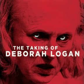 The Taking of Deborah Logan is listed (or ranked) 6 on the list The Most Horrifying Found-Footage Movies