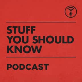 Stuff You Should Know is listed (or ranked) 1 on the list The Best Podcasts for Smart People