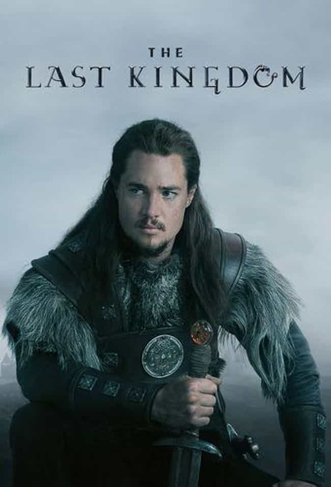 The Last Kingdom is listed (or ranked) 1 on the list Current TV Shows That Are Just Game of Thrones Ripoffs