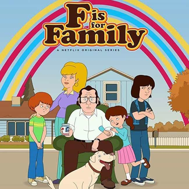 F Is for Family is listed (or ranked) 3 on the list The Best Adult Animated Shows On Netflix