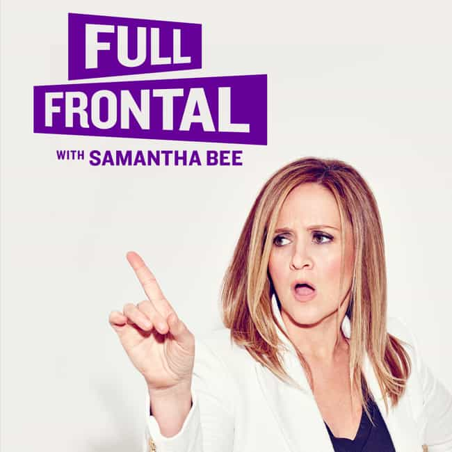 Full Frontal with Samantha Bee is listed (or ranked) 2 on the list What to Watch If You Love 'The Daily Show'