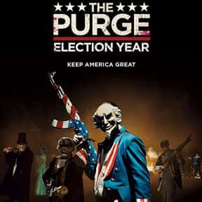 The Purge: Election Year is listed (or ranked) 9 on the list The 100+ Best Action Movies for Horror Fans