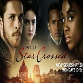 Still Star-Crossed is listed (or ranked) 12 on the list The Greatest TV Shows About Star-Crossed Lovers And Other Doomed Relationships