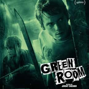 Green Room is listed (or ranked) 4 on the list The Best Movies No One Saw in 2016