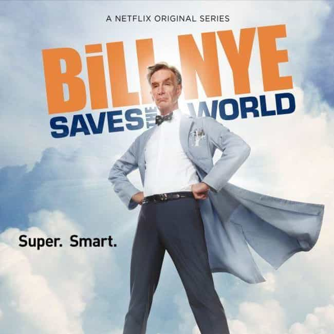 Bill Nye Saves the World is listed (or ranked) 4 on the list The Best Netflix Original Variety & Talk Shows