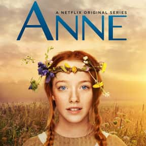 Anne with an E is listed (or ranked) 4 on the list The Best Current TV Shows You Can Still Catch Up On