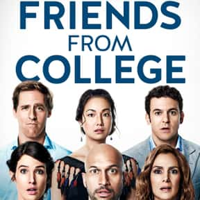 Friends from College is listed (or ranked) 24 on the list The Best Netflix Original Comedy Shows