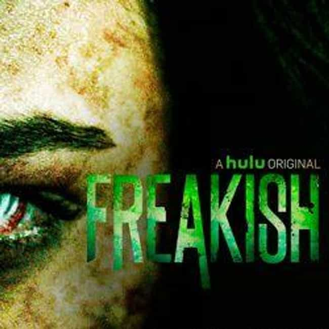 Freakish is listed (or ranked) 4 on the list The Best Hulu Original Drama Shows