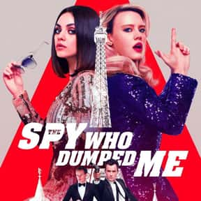 The Spy Who Dumped Me is listed (or ranked) 22 on the list The Best Movies About Female BFFs, Ranked