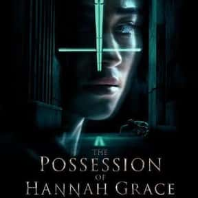 The Possession of Hannah Grace is listed (or ranked) 25 on the list The Best Demonic Possession Movies
