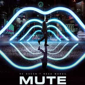 Mute is listed (or ranked) 12 on the list The Best Netflix Original Sci-Fi Movies