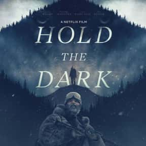 Hold the Dark is listed (or ranked) 18 on the list The Best Snowy Thriller Movies, Ranked