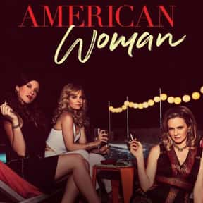 "American Woman is listed (or ranked) 18 on the list The Best ""American"" TV Shows"