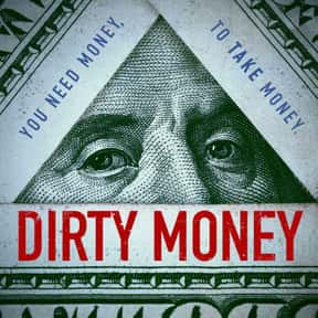 Dirty Money is listed (or ranked) 12 on the list The Best Documentary Miniseries