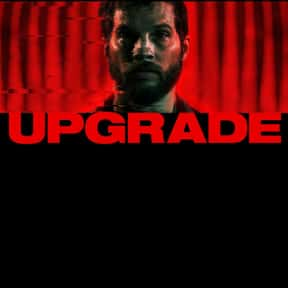 Upgrade is listed (or ranked) 7 on the list The 100+ Best Action Movies for Horror Fans