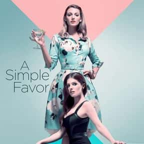A Simple Favor is listed (or ranked) 14 on the list The Best New Thriller Movies of the Last Few Years