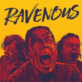 Ravenous is listed (or ranked) 23 on the list The Best Netflix Original Horror Movies