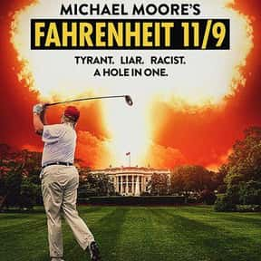 Fahrenheit 11/9 is listed (or ranked) 25 on the list Life-Changing Documentaries You've Got to See