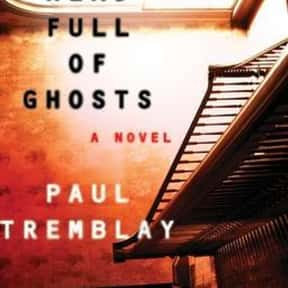 A Head Full of Ghosts is listed (or ranked) 7 on the list The Most Popular Horror Novels Of The 2010s