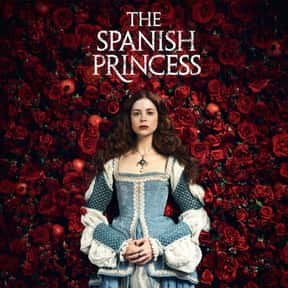 The Spanish Princess is listed (or ranked) 12 on the list The Best Current Historical Drama Series