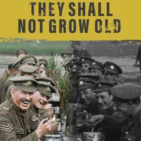 They Shall Not Grow Old is listed (or ranked) 21 on the list The Best World War 1 Movies