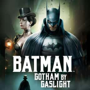 Batman: Gotham by Gaslight is listed (or ranked) 23 on the list Every Single Batman Movie, Ranked Best to Worst