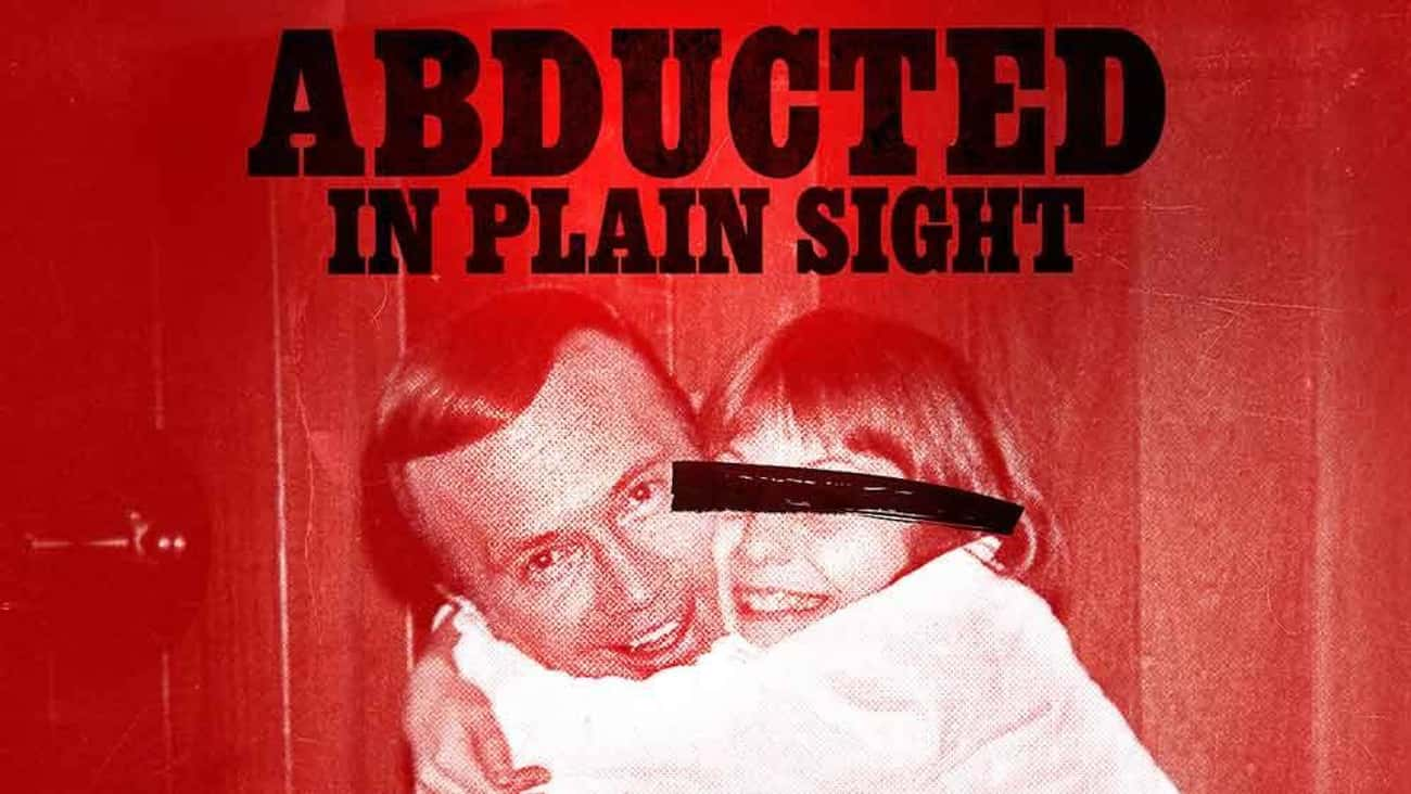 Abducted in Plain Sight is listed (or ranked) 4 on the list The Best True Crime Documentaries To Watch