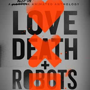 Love, Death & Robots is listed (or ranked) 12 on the list The Best New Netflix Shows That Have Premiered in 2019