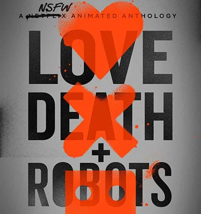 Love, Death & Robots... is listed (or ranked) 4 on the list The Best Adult Animated Shows On Netflix