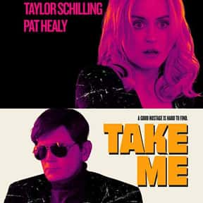 Take Me is listed (or ranked) 25 on the list The Best Movies About Kidnapping